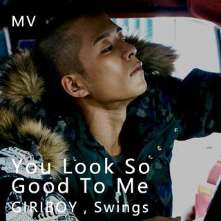 You Look So Good To Me - GIRIBOY,Swings